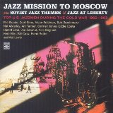 Jazz Mission to Moscow Plus Soviet Jazz Themes Jazz at Liberty. Top U.S. Jazzmen During the Cold War 1962-1963