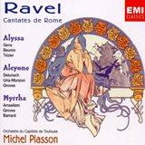 Ravel Cantates de Rome - Alyssa, Alcyone, Myrrha