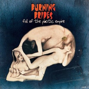 BURNING BRIDES「FALL OF THE PLASTIC EMPIRE」