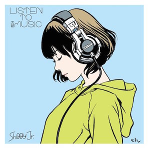 SHIGGY JR「LISTEN TO THE MUSIC」
