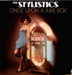 THE STYLISTICS「ONCE UPON A JUKE BOX」