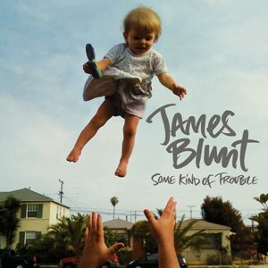 JAMES BLUNT「SOME KIND OF TROUBLE」