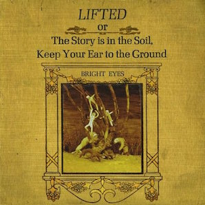 BRIGHT EYES「LIFTED OR THE STORY IS IN THE SOIL KEEP YOUR EAR TO THE GROUND」