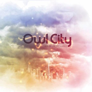 OWL CITY「MAYBE, IM DREAMING」