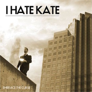 I HATE KATE「EMBRACE THE CURSE」